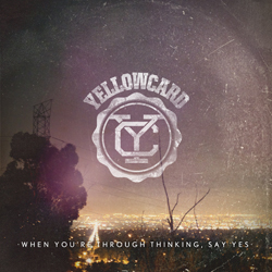 Yellowcard - When You're Through Thinking, Say Yes